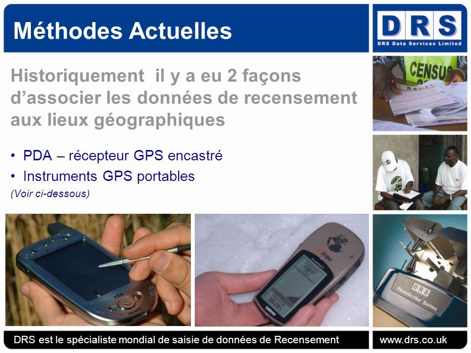 Méthodes Actuelles Historiquement il y a eu 2 façons dassocier les données de recensement aux lieux géographiques PDA – récepteur GPS encastré Instruments GPS portables (Voir ci-dessous) DRS est le spécialiste mondial de saisie de données de Recensement www.drs.co.uk