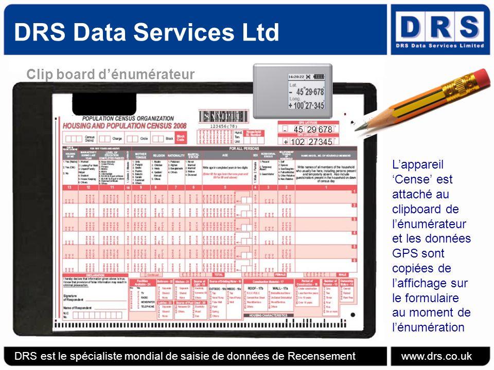 + 102 27 345 - 45 29 678 Lappareil Cense est attaché au clipboard de lénumérateur et les données GPS sont copiées de laffichage sur le formulaire au moment de lénumération Clip board dénumérateur DRS Data Services Ltd