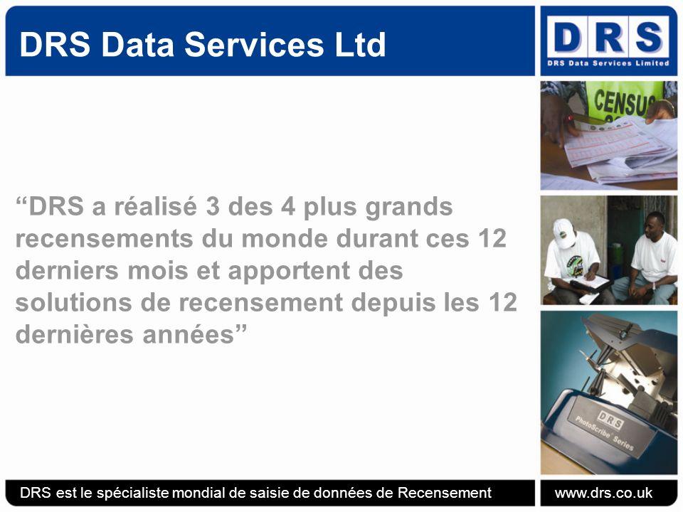 DRS Data Services Ltd Solutions de Recensement de DRS DRS est le spécialiste mondial de saisie de données de Recensement www.drs.co.uk