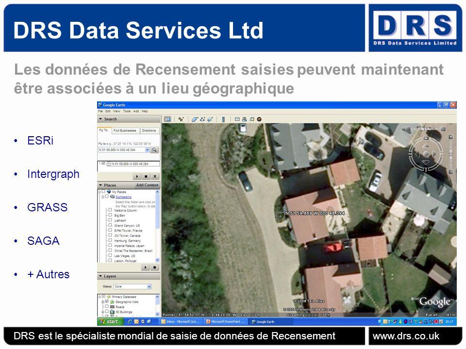 DRS Data Services Ltd DRS est le spécialiste mondial de saisie de données de Recensement www.drs.co.uk Les données de Recensement saisies peuvent maintenant être associées à un lieu géographique ESRi Intergraph GRASS SAGA + Autres