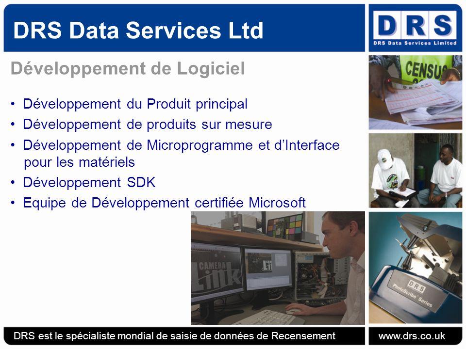 DRS Data Services Ltd Développement de Logiciel Développement du Produit principal Développement de produits sur mesure Développement de Microprogramme et dInterface pour les matériels Développement SDK Equipe de Développement certifiée Microsoft DRS est le spécialiste mondial de saisie de données de Recensement www.drs.co.uk
