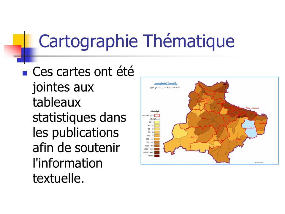 Cartographie Thématique Ces cartes ont été jointes aux tableaux statistiques dans les publications afin de soutenir l'information textuelle.