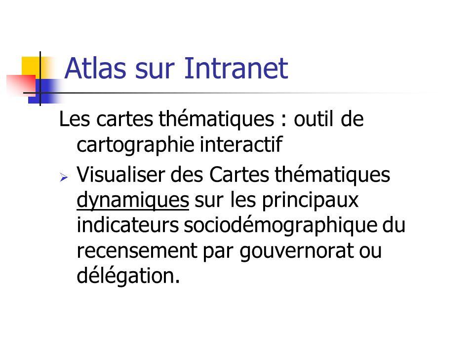Atlas sur Intranet Les cartes thématiques : outil de cartographie interactif Visualiser des Cartes thématiques dynamiques sur les principaux indicateu