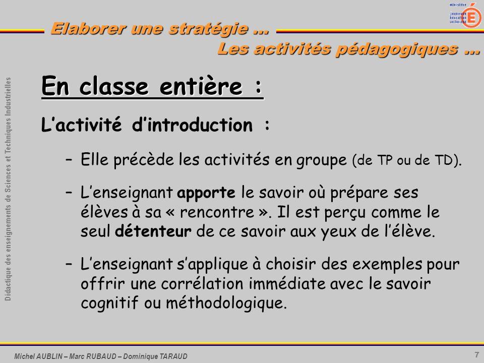 7 Didactique des enseignements de Sciences et Techniques Industrielles Elaborer une stratégie … Michel AUBLIN – Marc RUBAUD – Dominique TARAUD En clas