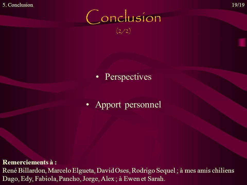 Perspectives Apport personnel Conclusion (2/2) 5. Conclusion19/19 Remerciements à : René Billardon, Marcelo Elgueta, David Oses, Rodrigo Sequel ; à me