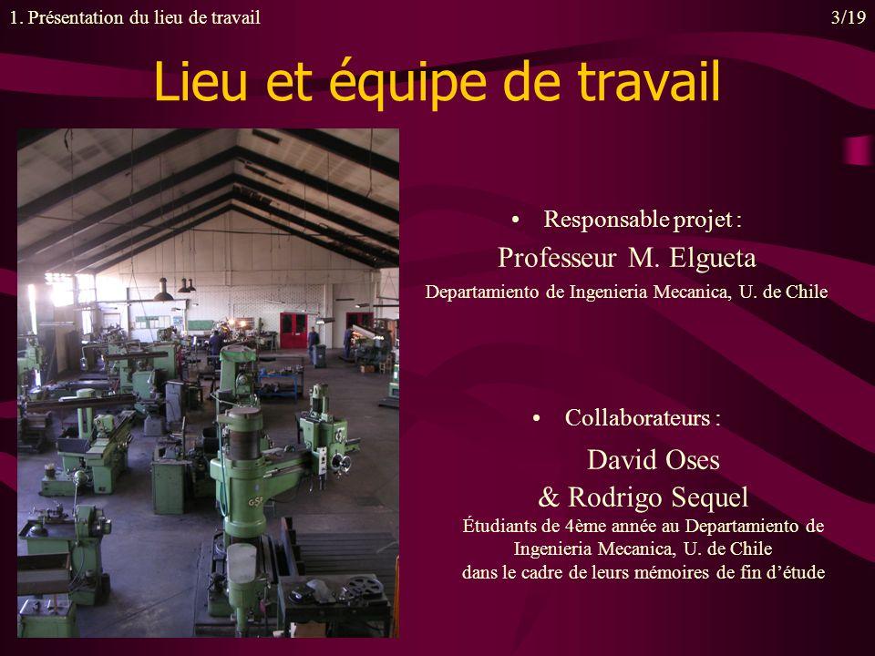 Lieu et équipe de travail Responsable projet : Professeur M. Elgueta Departamiento de Ingenieria Mecanica, U. de Chile 3/191. Présentation du lieu de