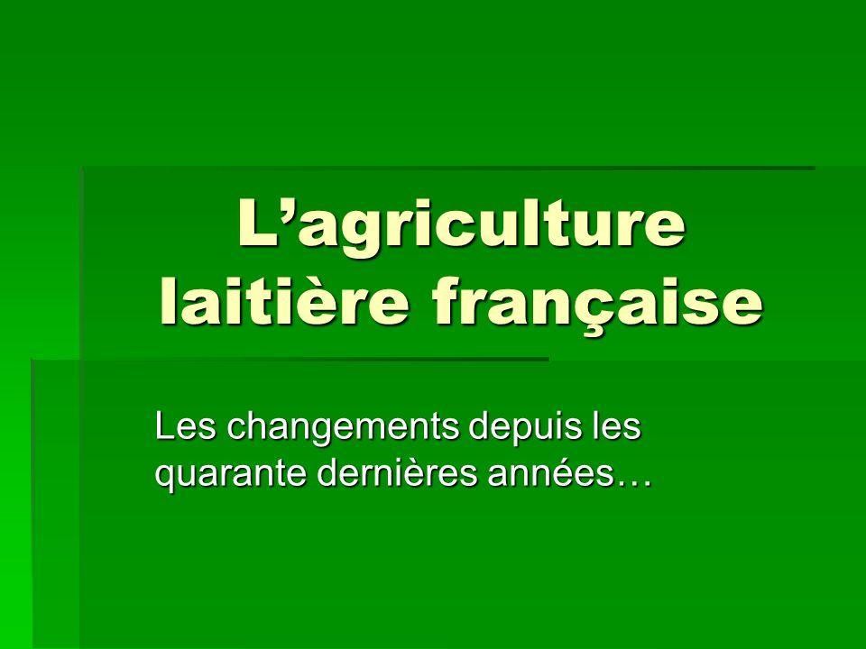 Lagriculture laitière française Les changements depuis les quarante dernières années…