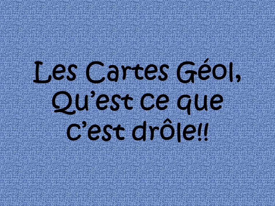 Les Cartes Géol, Quest ce que cest drôle!!