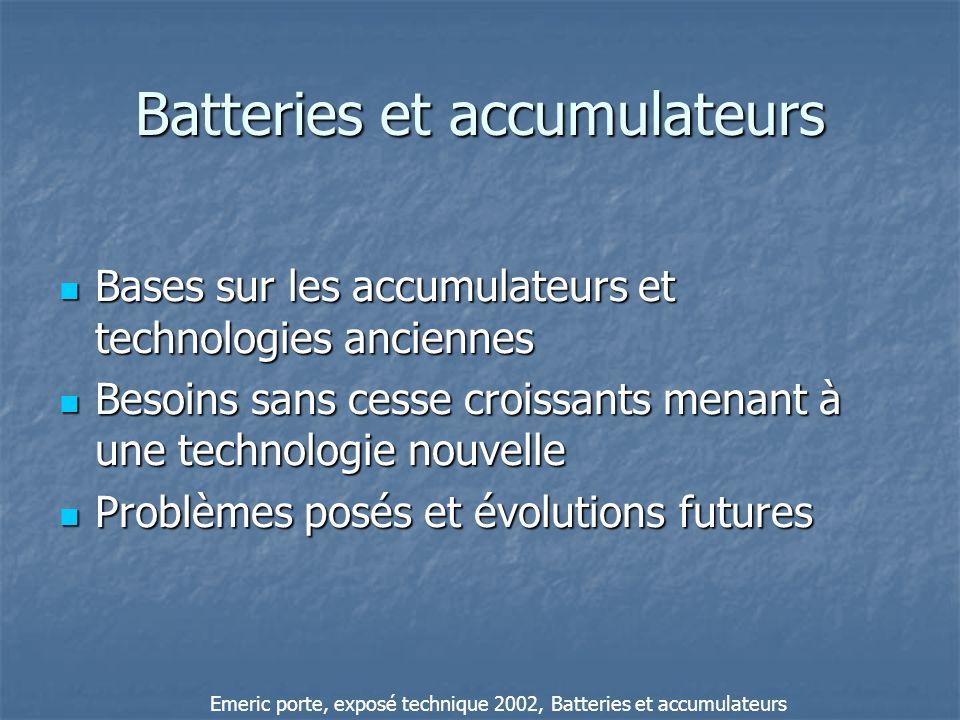 Batteries et accumulateurs Bases sur les accumulateurs et technologies anciennes Bases sur les accumulateurs et technologies anciennes Besoins sans ce
