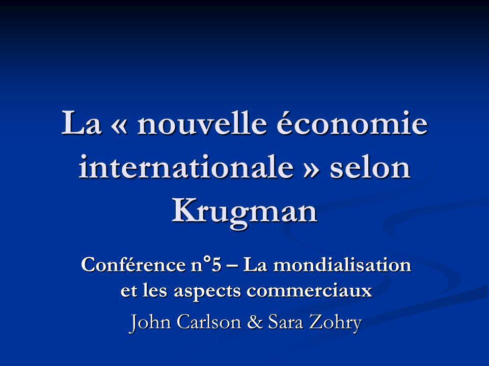 La « nouvelle économie internationale » selon Krugman Conférence n°5 – La mondialisation et les aspects commerciaux John Carlson & Sara Zohry