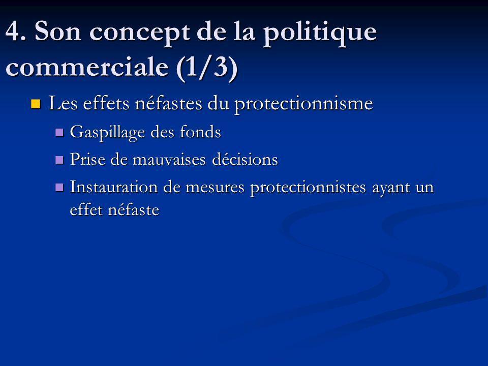 4. Son concept de la politique commerciale (1/3) Les effets néfastes du protectionnisme Les effets néfastes du protectionnisme Gaspillage des fonds Ga