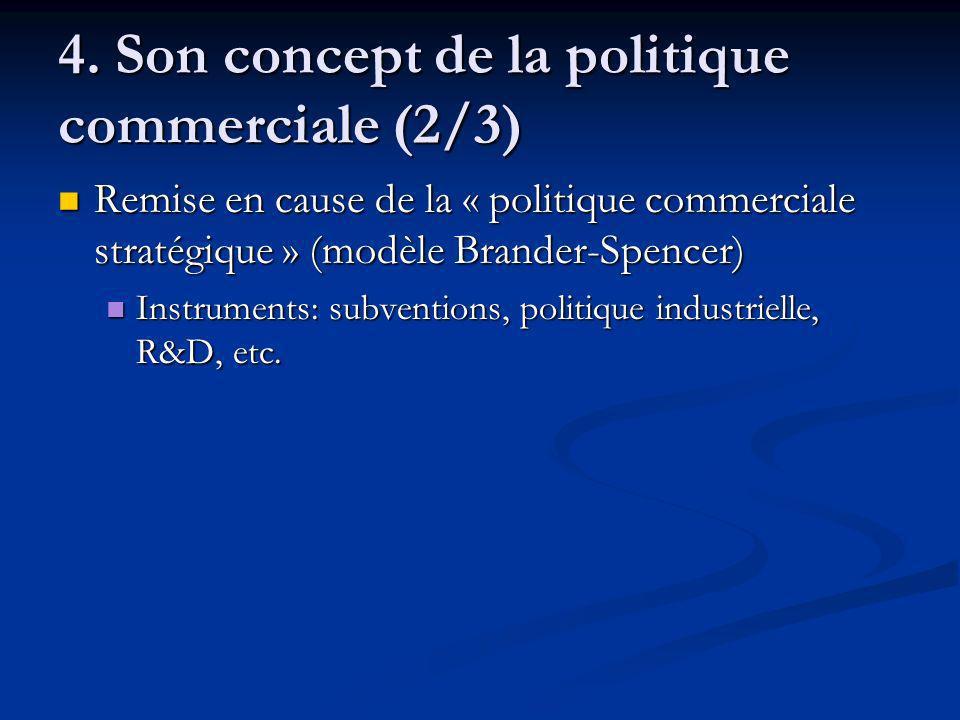 4. Son concept de la politique commerciale (2/3) Remise en cause de la « politique commerciale stratégique » (modèle Brander-Spencer) Remise en cause