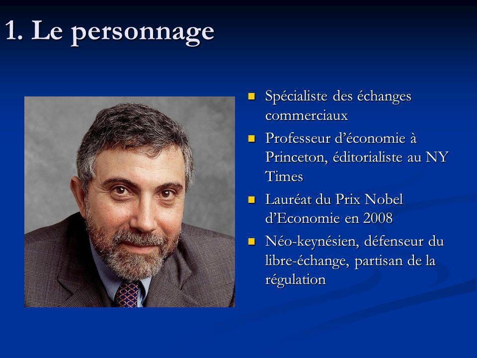 1. Le personnage Spécialiste des échanges commerciaux Professeur déconomie à Princeton, éditorialiste au NY Times Lauréat du Prix Nobel dEconomie en 2