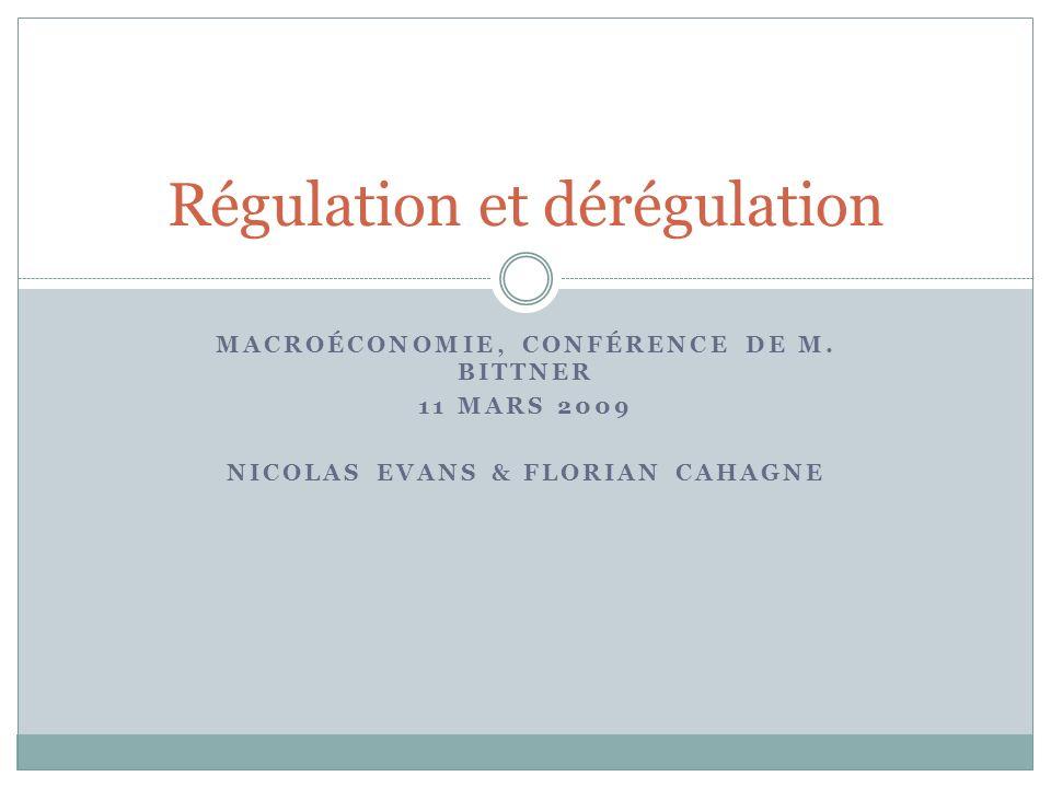 MACROÉCONOMIE, CONFÉRENCE DE M. BITTNER 11 MARS 2009 NICOLAS EVANS & FLORIAN CAHAGNE Régulation et dérégulation
