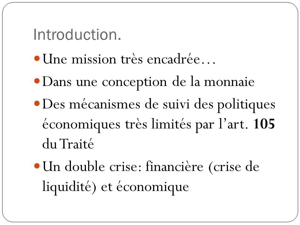 Introduction. Une mission très encadrée… Dans une conception de la monnaie Des mécanismes de suivi des politiques économiques très limités par lart. 1