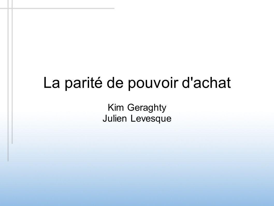 Utilisations de la PPA Mesurer la productivité La parité de pouvoir d achat – Kim Geraghty – Julien Levesque