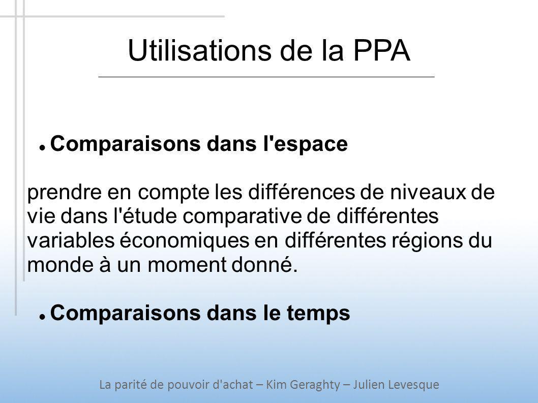 Utilisations de la PPA La parité de pouvoir d achat – Kim Geraghty – Julien Levesque Mesurer la taille des économies (PIB) les économies des pays en développement sont sous-estimées par le taux de change du marché