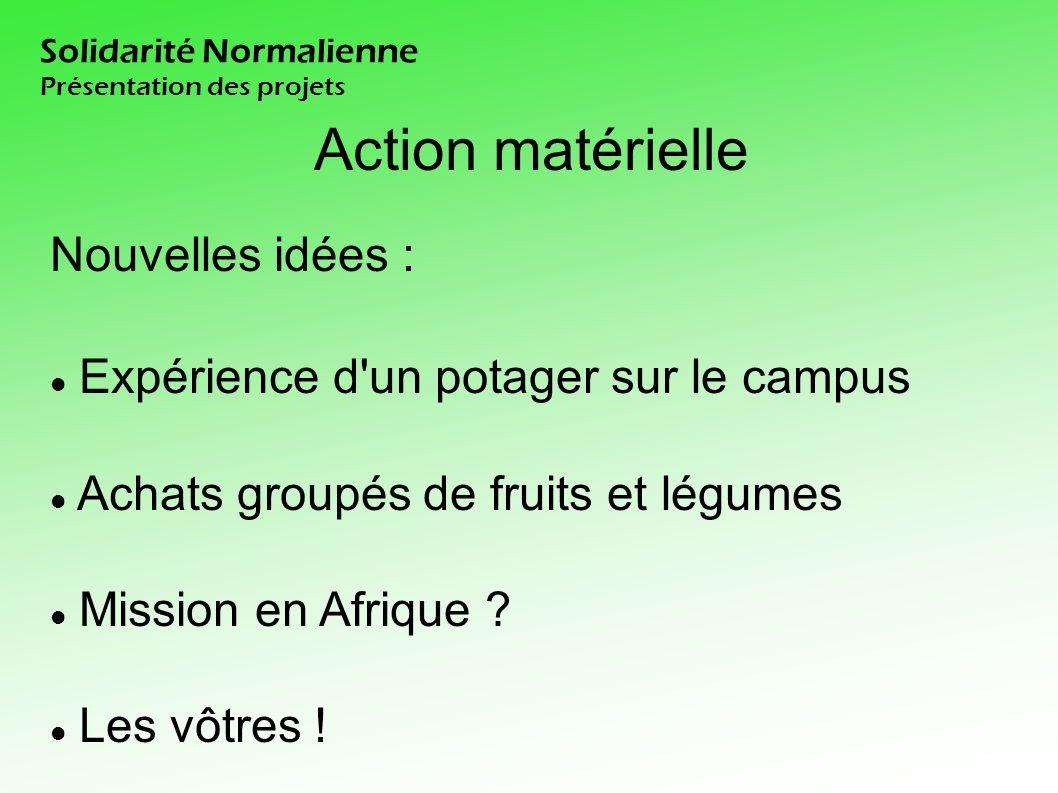 Solidarité Normalienne Présentation des projets Action matérielle Nouvelles idées : Expérience d un potager sur le campus Achats groupés de fruits et légumes Mission en Afrique .