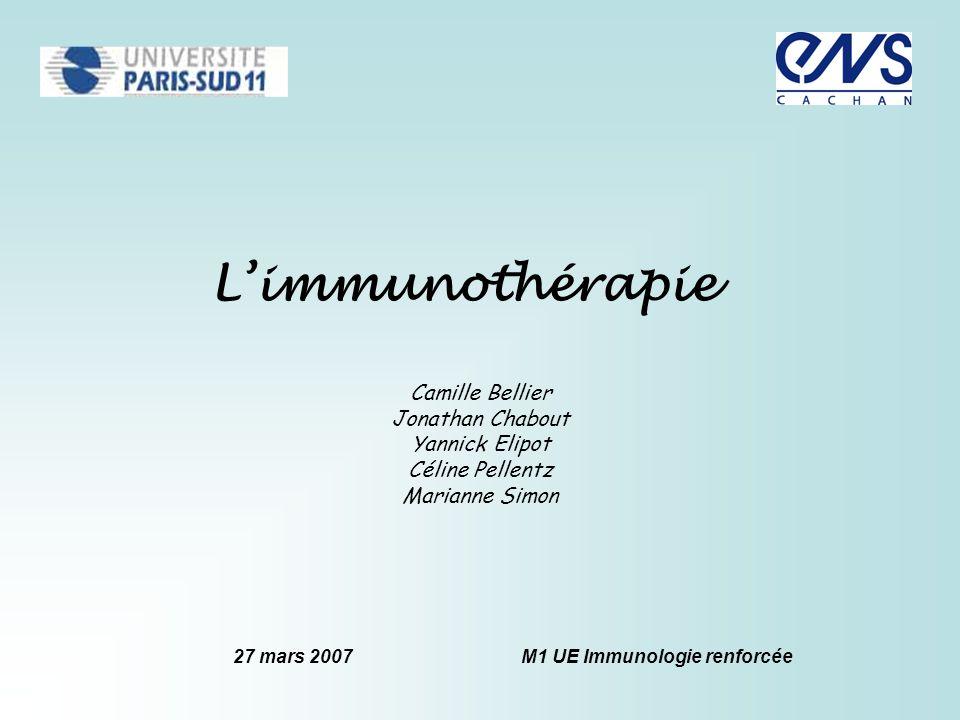 Limmunothérapie Camille Bellier Jonathan Chabout Yannick Elipot Céline Pellentz Marianne Simon 27 mars 2007M1 UE Immunologie renforcée