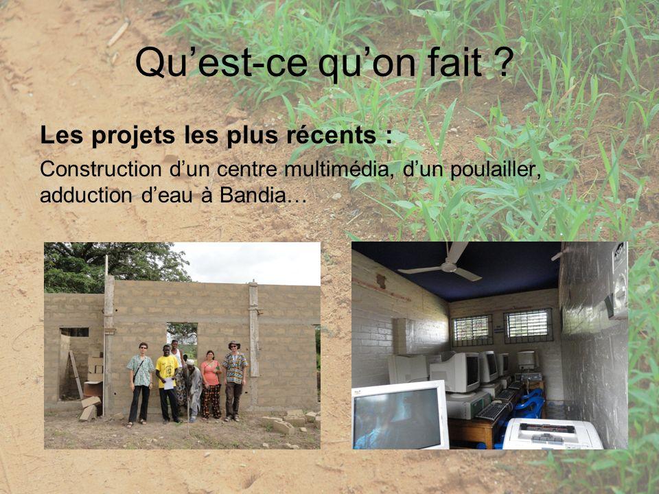 Les projets les plus récents : Construction dun centre multimédia, dun poulailler, adduction deau à Bandia… Quest-ce quon fait ?