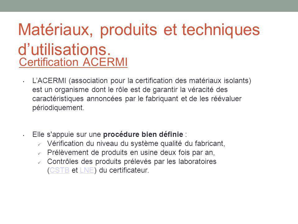 Matériaux, produits et techniques dutilisations. Certification ACERMI LACERMI (association pour la certification des matériaux isolants) est un organi