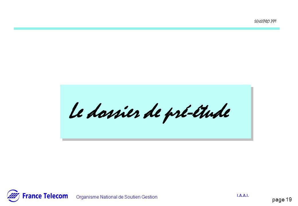 page 19 Information interne Organisme National de Soutien Gestion SENSIPRO.PPT I.A.A.I. Le dossier de pré-étude