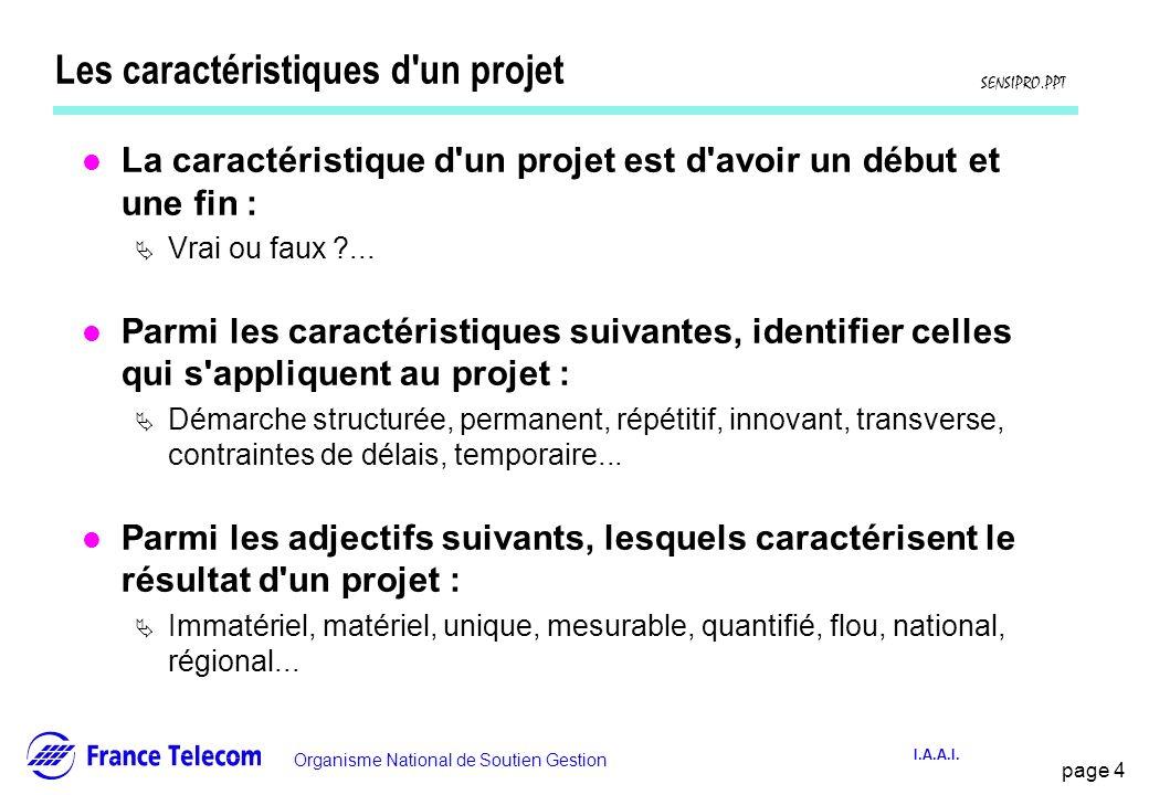page 4 Information interne Organisme National de Soutien Gestion SENSIPRO.PPT I.A.A.I. Les caractéristiques d'un projet l La caractéristique d'un proj