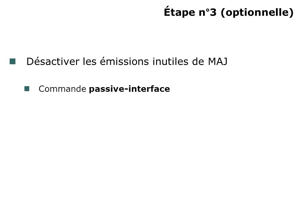 Étape n°3 (optionnelle) Désactiver les émissions inutiles de MAJ Commande passive-interface