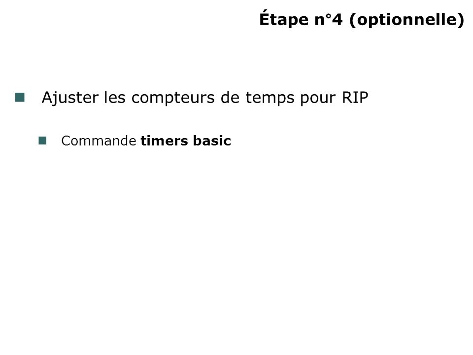 Étape n°4 (optionnelle) Ajuster les compteurs de temps pour RIP Commande timers basic