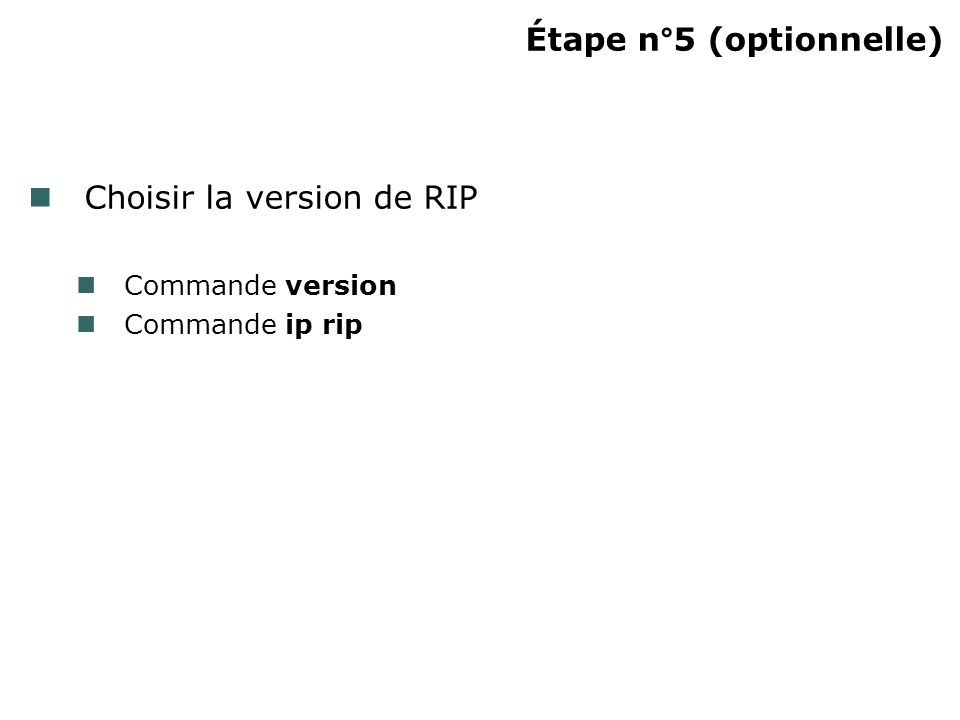 Étape n°5 (optionnelle) Choisir la version de RIP Commande version Commande ip rip