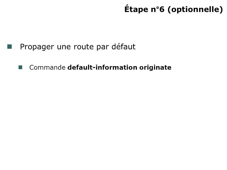 Étape n°6 (optionnelle) Propager une route par défaut Commande default-information originate