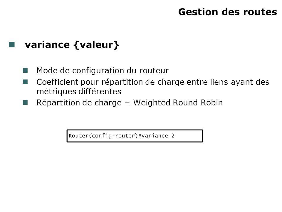 Gestion des routes variance {valeur} Mode de configuration du routeur Coefficient pour répartition de charge entre liens ayant des métriques différent