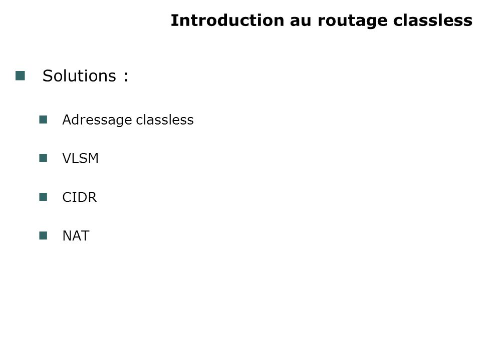 Introduction au routage classless Solutions : Adressage classless VLSM CIDR NAT