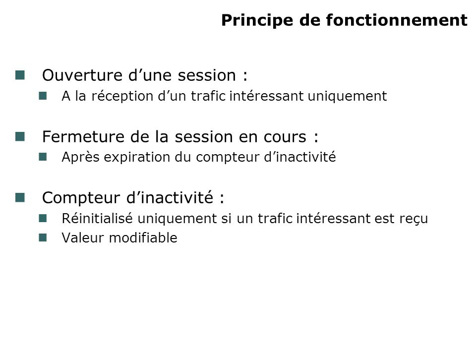 Principe de fonctionnement Ouverture dune session : A la réception dun trafic intéressant uniquement Fermeture de la session en cours : Après expirati