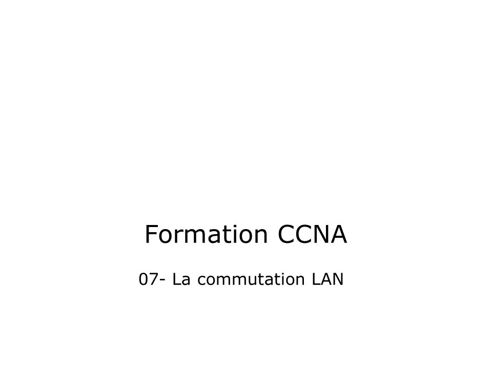 Formation CCNA 07- La commutation LAN