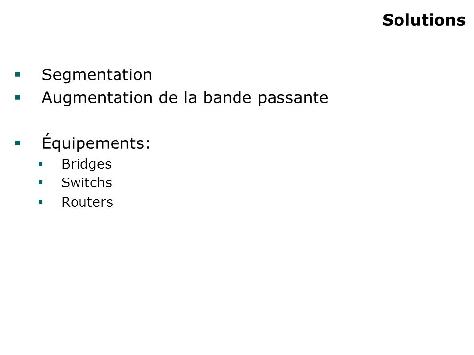 Solutions Segmentation Augmentation de la bande passante Équipements: Bridges Switchs Routers