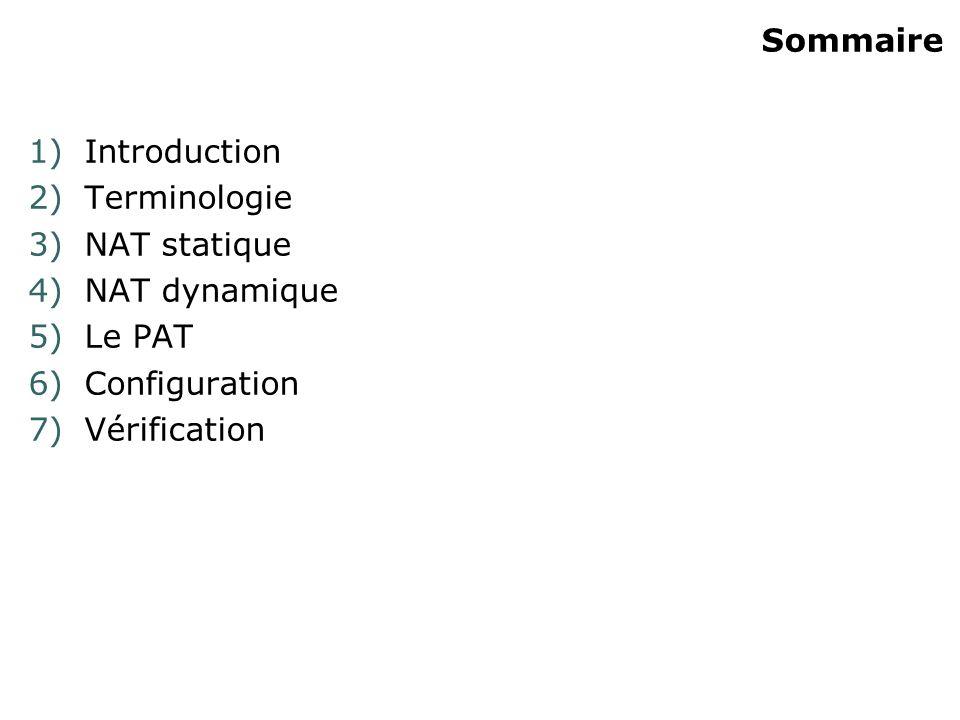 Sommaire 1)Introduction 2)Terminologie 3)NAT statique 4)NAT dynamique 5)Le PAT 6)Configuration 7)Vérification