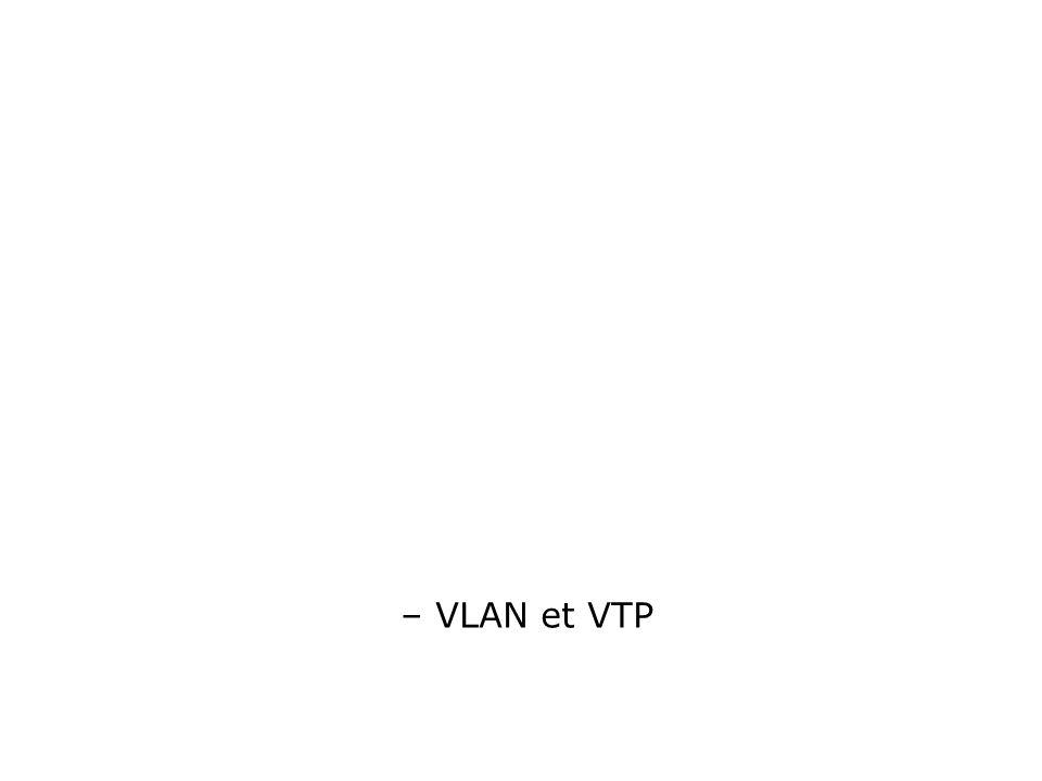 – VLAN et VTP