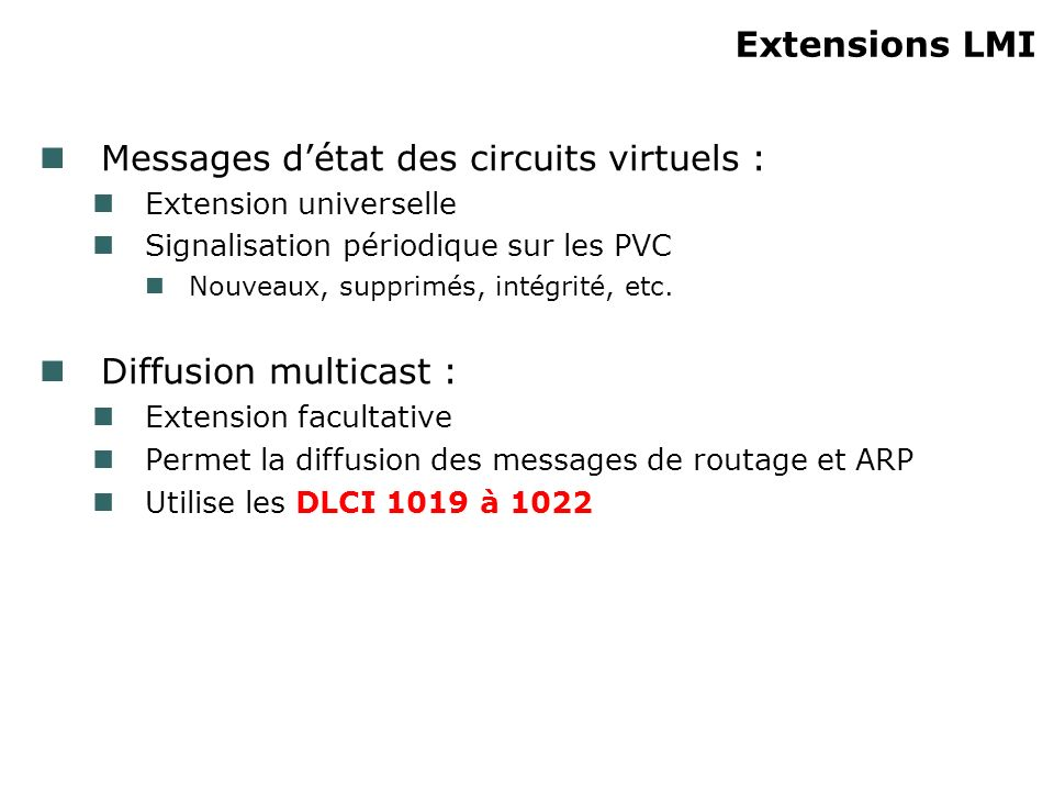 Extensions LMI Messages détat des circuits virtuels : Extension universelle Signalisation périodique sur les PVC Nouveaux, supprimés, intégrité, etc.