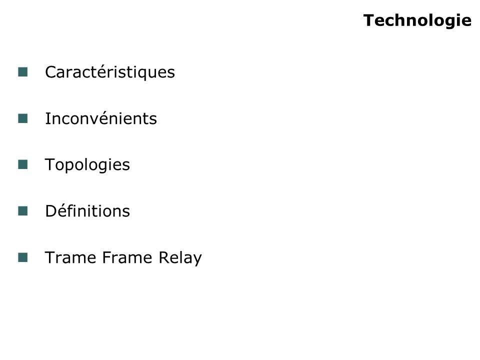 Technologie Caractéristiques Inconvénients Topologies Définitions Trame Frame Relay