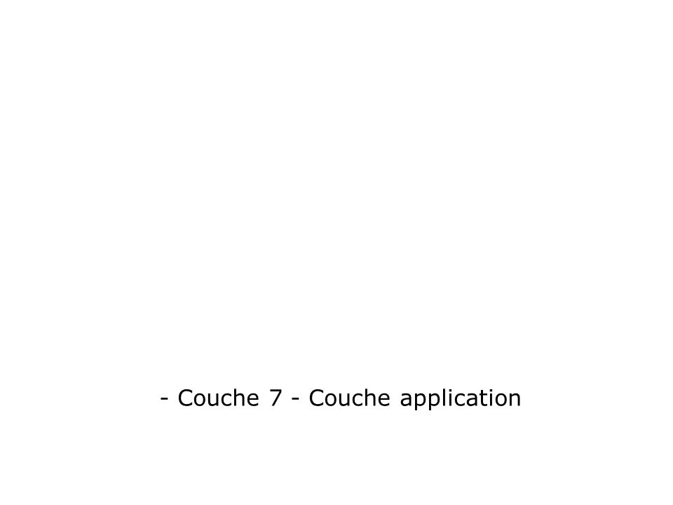 - Couche 7 - Couche application