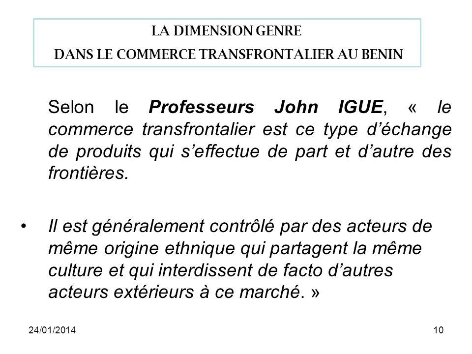24/01/201410 Selon le Professeurs John IGUE, « le commerce transfrontalier est ce type déchange de produits qui seffectue de part et dautre des frontières.