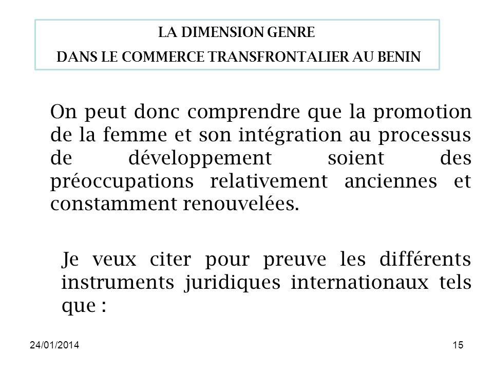 24/01/201415 On peut donc comprendre que la promotion de la femme et son intégration au processus de développement soient des préoccupations relativement anciennes et constamment renouvelées.