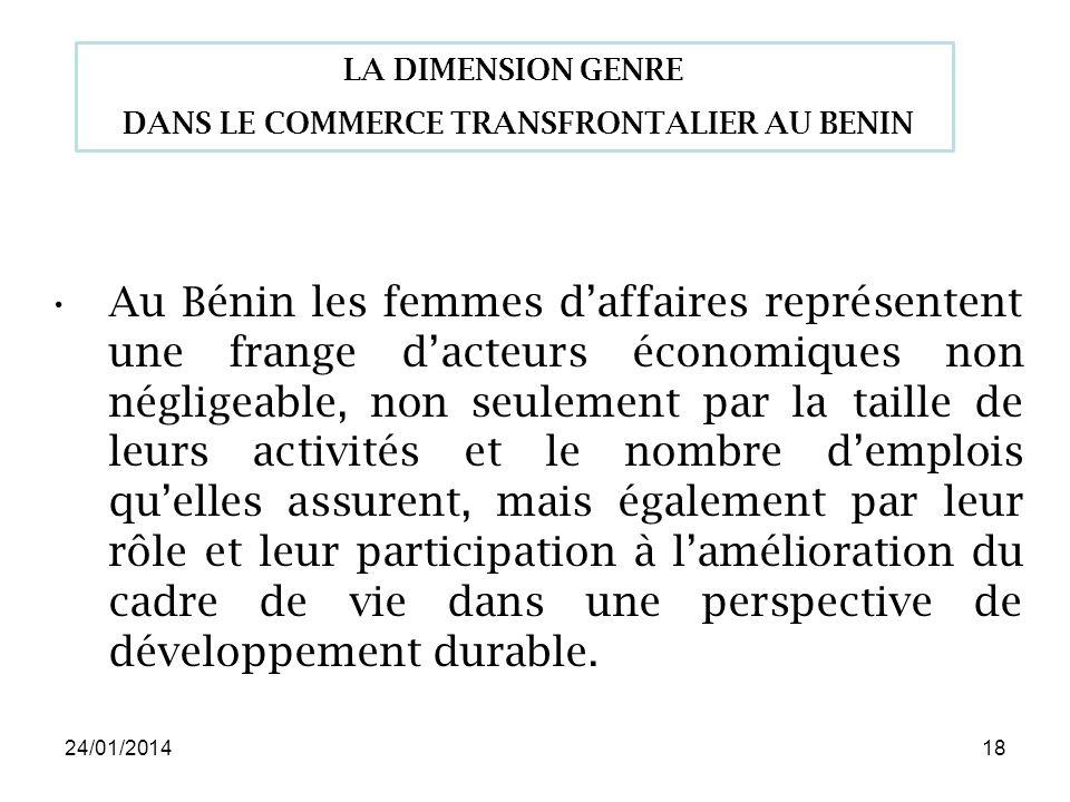 24/01/201418 Au Bénin les femmes daffaires représentent une frange dacteurs économiques non négligeable, non seulement par la taille de leurs activités et le nombre demplois quelles assurent, mais également par leur rôle et leur participation à lamélioration du cadre de vie dans une perspective de développement durable.