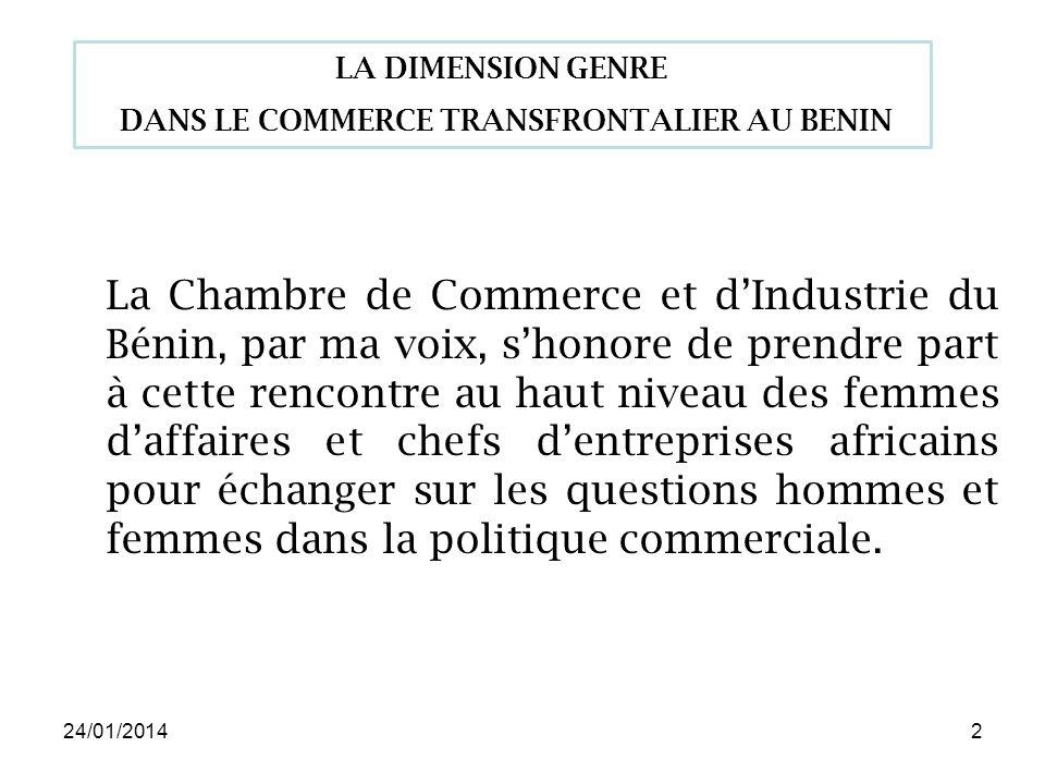 24/01/20142 La Chambre de Commerce et dIndustrie du Bénin, par ma voix, shonore de prendre part à cette rencontre au haut niveau des femmes daffaires et chefs dentreprises africains pour échanger sur les questions hommes et femmes dans la politique commerciale.