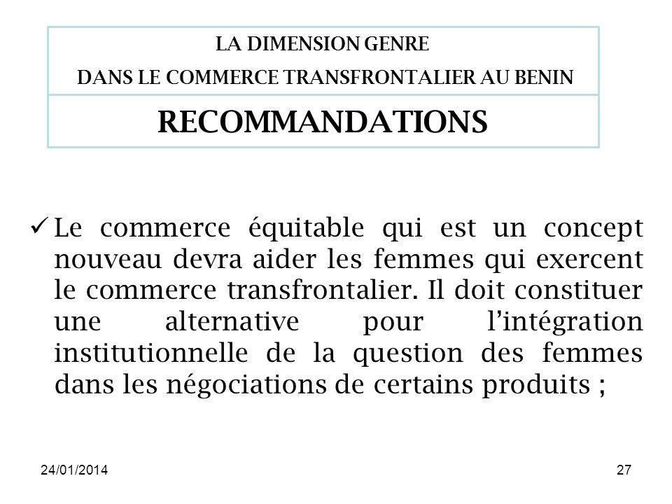 24/01/201427 Le commerce équitable qui est un concept nouveau devra aider les femmes qui exercent le commerce transfrontalier.