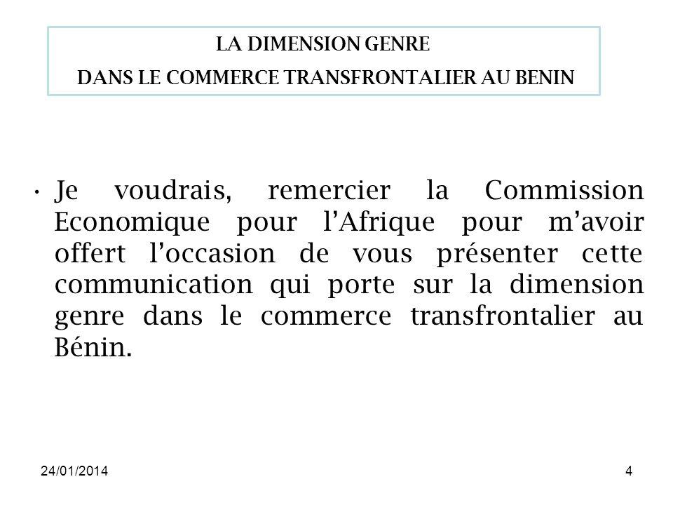 24/01/20144 Je voudrais, remercier la Commission Economique pour lAfrique pour mavoir offert loccasion de vous présenter cette communication qui porte sur la dimension genre dans le commerce transfrontalier au Bénin.