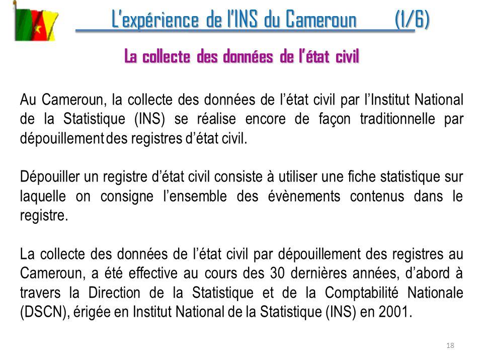 Lexpérience de lINS du Cameroun (1/6) Lexpérience de lINS du Cameroun (1/6) La collecte des données de létat civil Au Cameroun, la collecte des donnée
