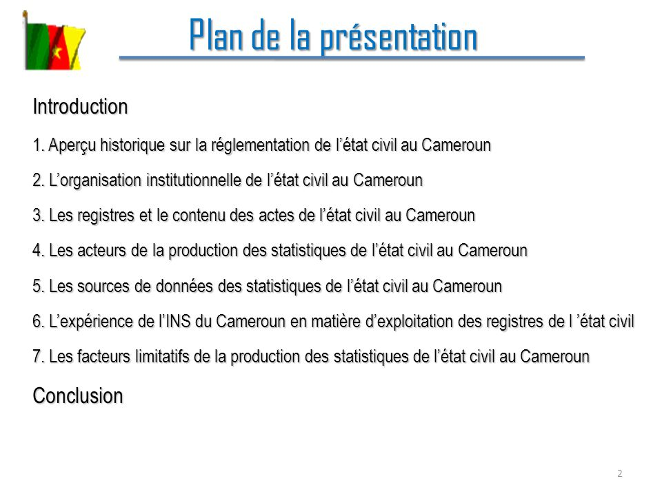 2 Plan de la présentation Introduction 1. Aperçu historique sur la réglementation de létat civil au Cameroun 2. Lorganisation institutionnelle de léta
