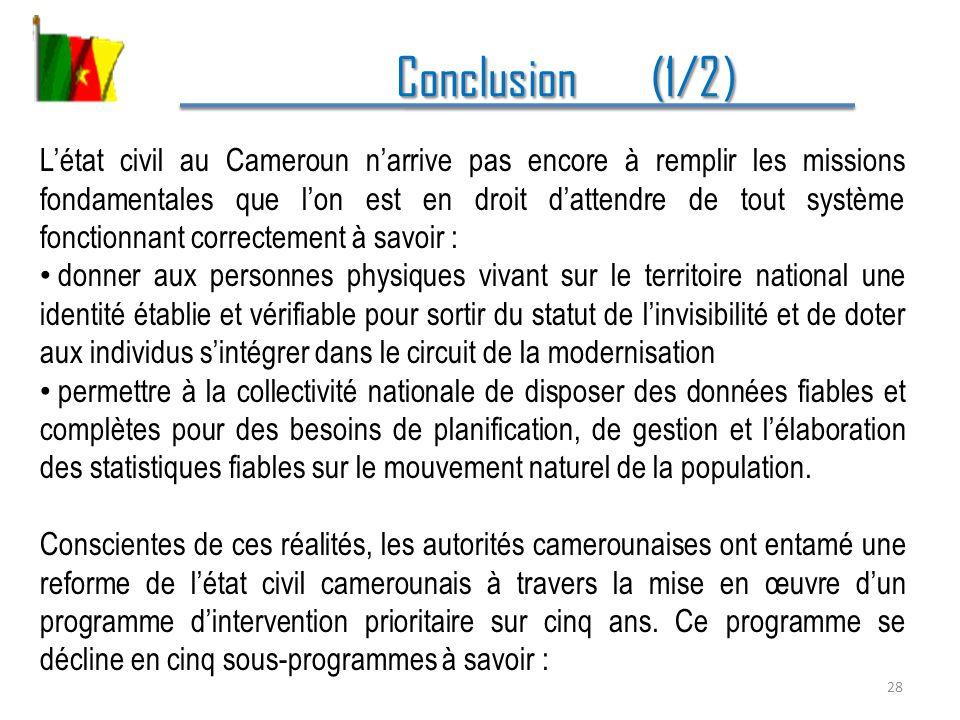 Conclusion (1/2) Conclusion (1/2) Létat civil au Cameroun narrive pas encore à remplir les missions fondamentales que lon est en droit dattendre de to